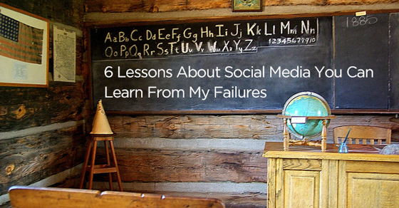 6 Lessons About Social Media You Can Learn From My Failures